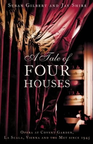 9780002558204: A Tale of Four Houses: Opera at Covent Garden, La Scala, Vienna and the Met Since 1945