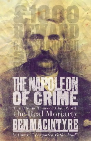 9780002558242: The Napoleon of Crime: The Life and Times of Adam Worth, the Real Moriaty: The Life and Times of Adam Worth, the Real Moriarty