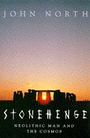 Stonehenge: Neolithic Man and the Cosmos: JOHN NORTH