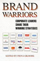 Brand Warriors. Corporate Leaders Share Their Winning: Edited By Fiona