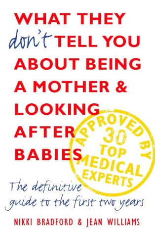 9780002558914: What They Don't Tell You About Being a Mother and Looking After Babies: The Definitive Guide to the First Two Years