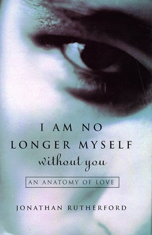 I am No Longer Myself Without You, An Anatomy of Love