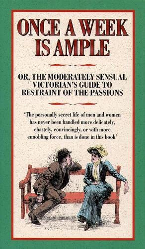 9780002559218: Once a Week is Ample: Or, The Moderately Sensual Victorian's Guide To Restraint of The Passions
