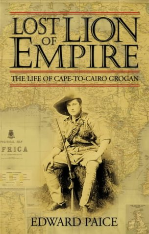LOST LION OF EMPIRE. the life of  Cape-to-Cairo  Grogan.
