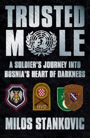 9780002570244: Trusted Mole: A Soldier's Journey into Bosnia's Heart of Darkness