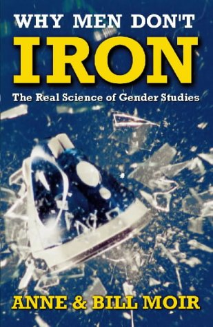 9780002570350: Why Men Don't Iron: The Real Science of Gender Studies (A Channel Four book)