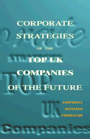 9780002570398: Corporate Strategies of the Top UK Companies of the Future (Corporate Research Foundation)