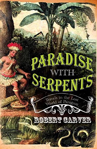 9780002570961: Paradise with Serpents: Travels in the Lost World of Paraguay