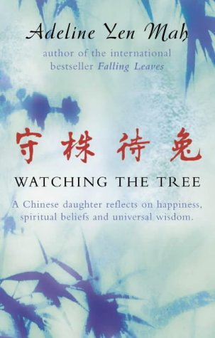 9780002570992: Watching the Tree: A Chinese Daughter Reflects on Happiness, Spiritual Beliefs and Universal Wisdom