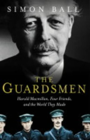 9780002571104: The Guardsmen: Harold Macmillan, Three Friends and the World they Made