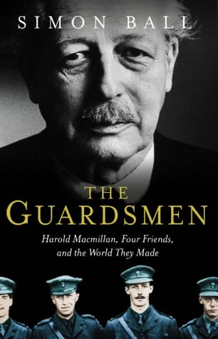 THE GUARDSMEN. Harold Macmillan, three friends, and the world they made.