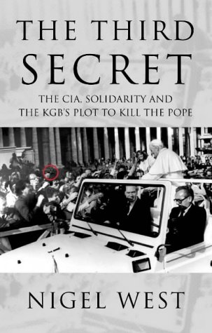 The Third Secret: The CIA, Solidarity and the KGB's Plot to Kill the Pope: Nigel West