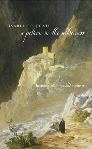 9780002571425: 'A PELICAN IN THE WILDERNESS: HERMITS, SOLITARIES AND RECLUSES'