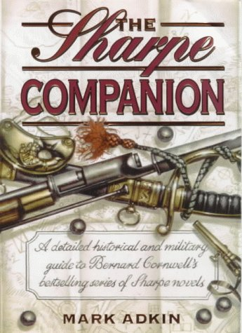 9780002571586: The Sharpe Companion: A Detailed Historical and Military Guide to Bernard Cornwell's Bestselling Series of Sharpe Novels