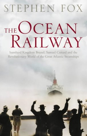 9780002571852: The Ocean Railway: Isambard Kingdom Brunel, Samuel Cunard and the Revolutionary World of the Great Atlantic Steamships