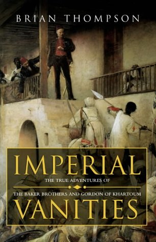 IMPERIAL VANITIES - The Adventures of the Baker Brothers and Gordon of Khartoum: Thompson, Brian