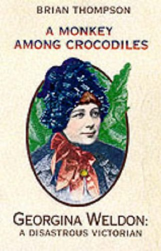 9780002571890: A Monkey Among Crocodiles: The Life, Loves and Lawsuits of Mrs Georgina Weldon - A Disastrous Victorian