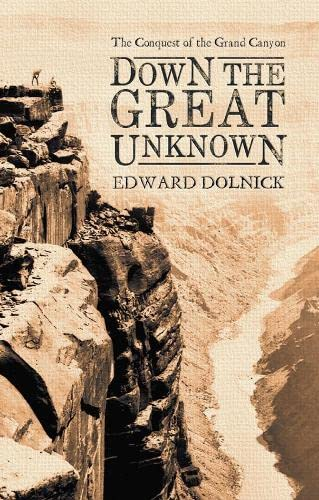 9780002571906: Down the Great Unknown : John Wesley Powell's 1869 Journey of Discovery and Tragedy Through the Grand Canyon