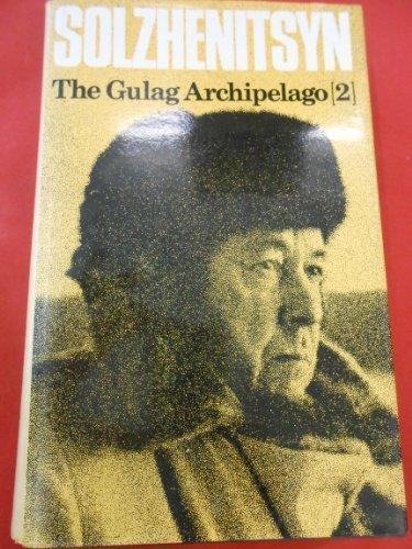 The Gulag Archipelago [2] 1918-1956 An Experiment: Alexsander Isaevich Solzhenitsyn