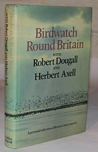 Birdwatch Round Britain: a Personal Selection of British Bird Reserves: Dougall Robert and Axell ...