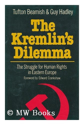 The Kremlin's Dilemma: The Struggle for Human Rights in Eastern Europe: Beamish, Tufton; ...