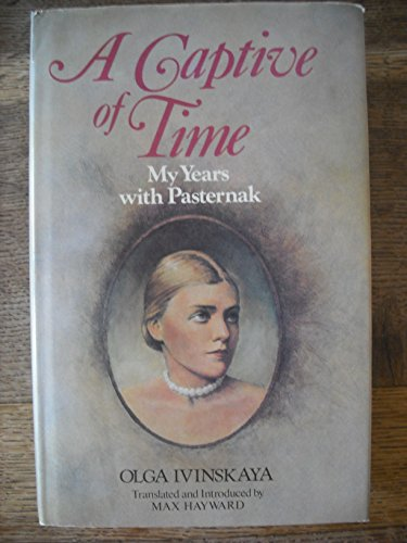 9780002628471: A Captive of Time: My Years with Pasternak. The Memoirs of Olga Ivinskaya.