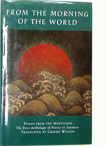 From the Morning of the World: Poems from the Manyoshu: Wilson, Graeme; Translator