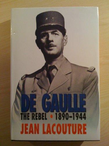 9780002711524: De Gaulle: The Rebel, 1890-1944 v. 1
