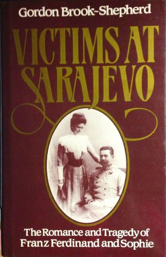 9780002720076: Victims at Sarajevo: The romance and tragedy of Franz Ferdinand and Sophie