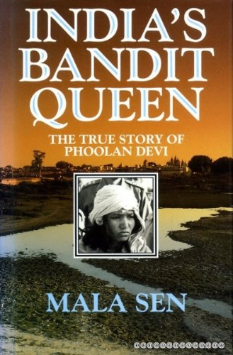 India's Bandit Queen: True Story of Phoolan: Sen, Mala