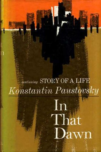 Story of a Life IN THAT DAWN: Paustovsky, Konstantin