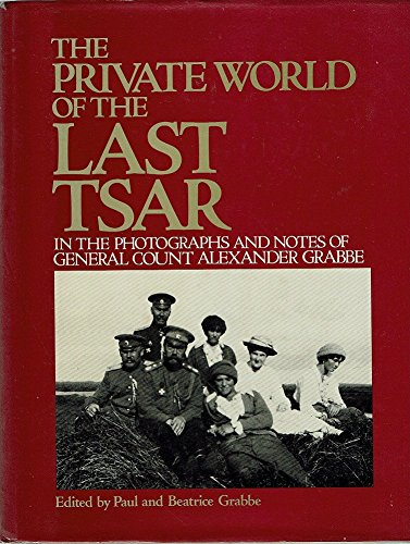 The Private World of the Last Tsar,: Grabbe, Paul
