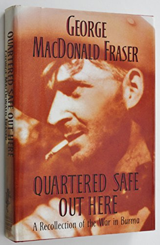 Quartered Safe Out Here: a Recollection of the War in Burma: Mac Donald Fraser, George