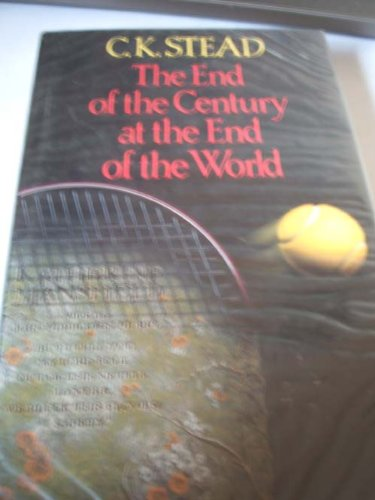 The End of the Century at the End of the World.: Stead, C.K.