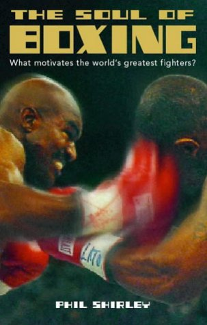 9780002740296: The Soul of Boxing: What Motivates the World's Greatest Fighters?