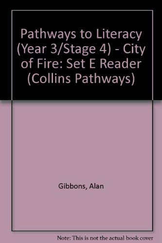 9780003011739: Pathways to Literacy (Year 3/Stage 4) - City of Fire: Set E Reader (Collins Pathways)