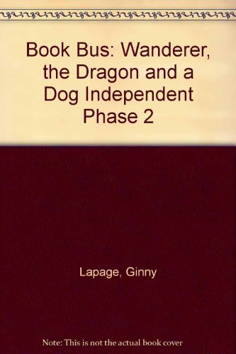 9780003135022: The Wanderer, the Dragon and the Dog (Collins Book Bus: Independent Phase 2): Wanderer, the Dragon and a Dog Independent Phase 2