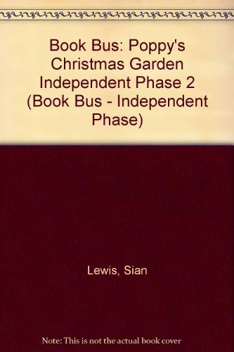 Book Bus: Poppy's Christmas Garden Independent Phase: Lewis, Sian