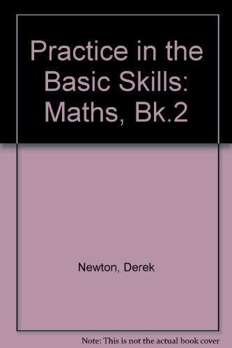 Practice in the Basic Skills: Maths, Bk.2 (0003187659) by Derek Newton; David Smith