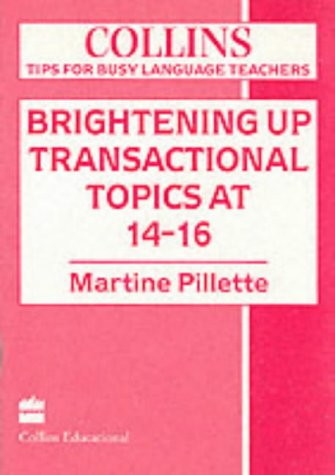 9780003202281: Brightening Up Transactional Topics at 14-16 (Collins Tips for Busy Language Teachers)