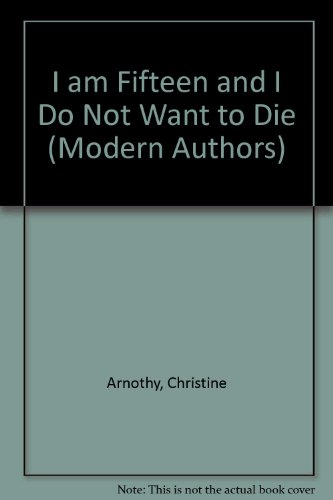 9780003218206: I am Fifteen and I Do Not Want to Die (Modern Authors)