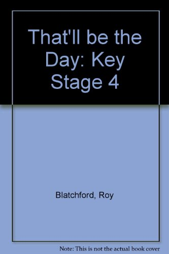 That'll be the Day: Key Stage 4 (0003222071) by Roy Blatchford