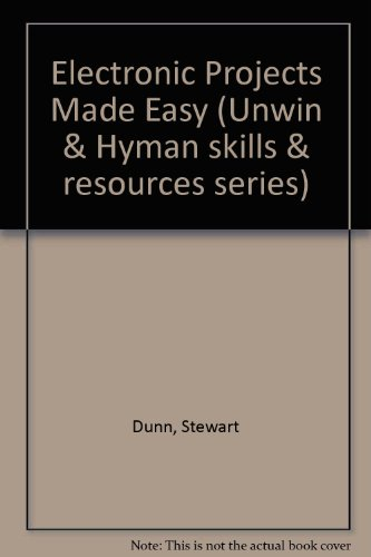 9780003222685: Electronic Projects Made Easy (Unwin & Hyman skills & resources series)