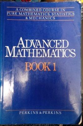 Advanced Mathematics 1: Combined Course in Pure: Perkins, Patricia, Perkins,