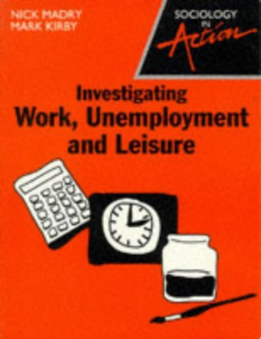 9780003224047: Investigating Work, Unemployment and Leisure (Sociology in action)