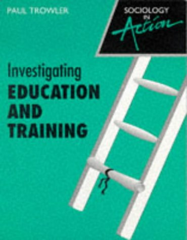 9780003224061: Investigating Education and Training (Sociology in action)