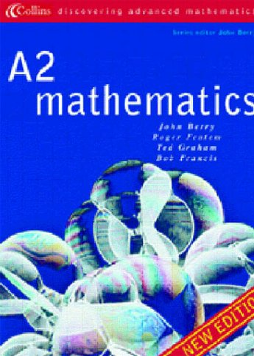 A2 Mathematics (Discovering Advanced Mathematics): Berry, John, etc.,