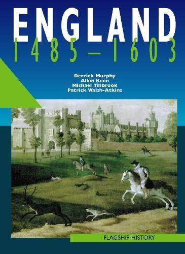Flagship History - England 1485-1603: A-level: Murphy, Derrick; Keen, Allan; Tillbrook, MIchael; ...