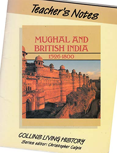 9780003272383: Mughal and British India, 1526-1800: Tchrs' Notes (Collins living history)
