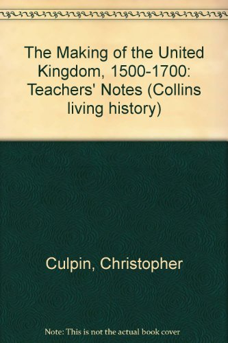 The Making of the United Kingdom, 1500-1700: Teachers' Notes (Collins living history) (9780003272444) by Christopher Culpin; Brian Turner